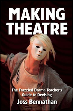 Making Theatre, The Frazzled Drama Teacher's Guide to Devising Book Cover